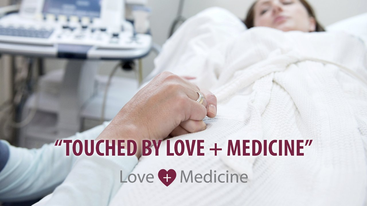 Touched by Love + Medicine