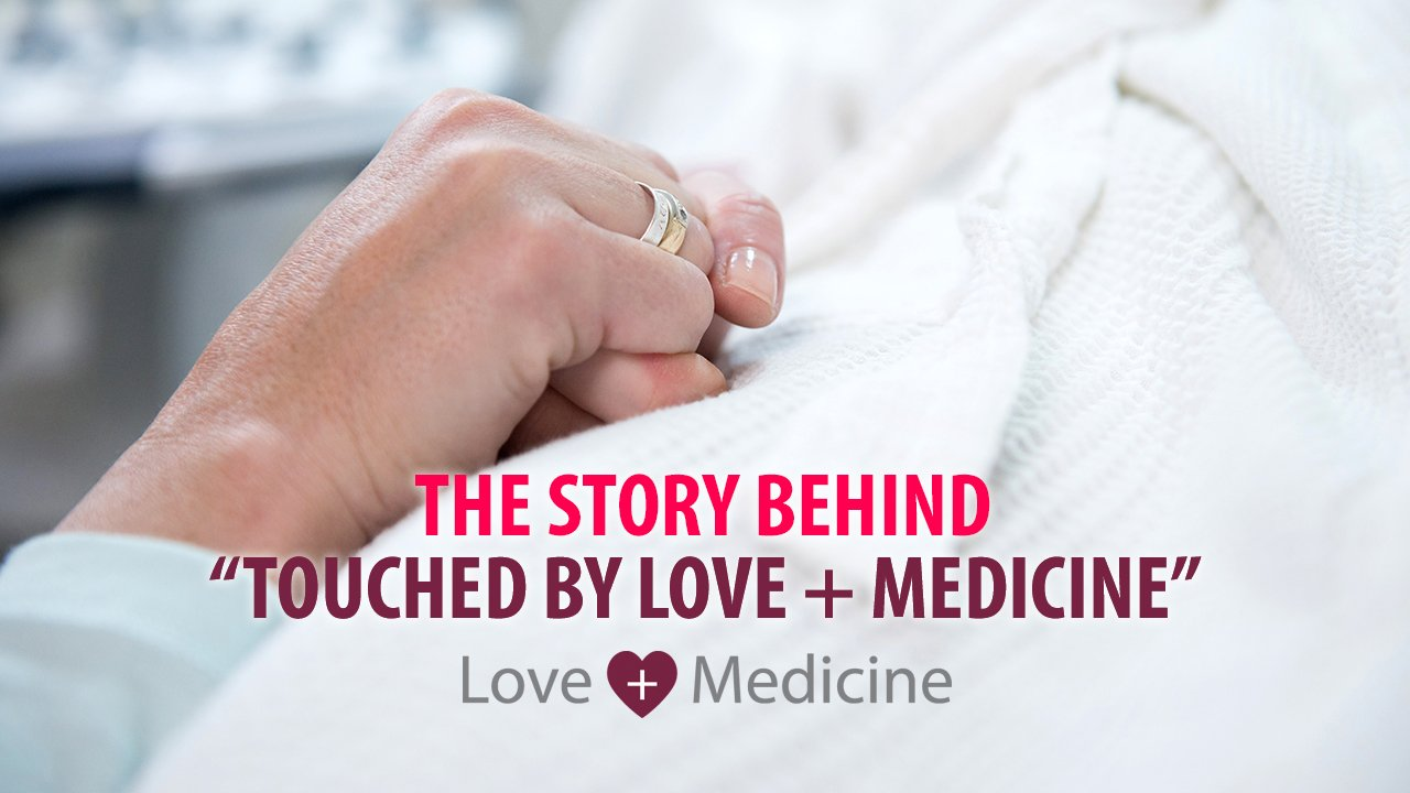 The Story Behind Touched by Love + Medicine
