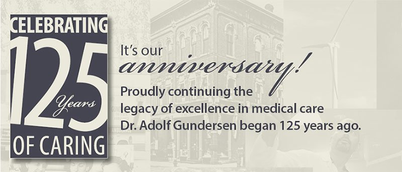 Gundersen Health System celebrated 125 years of caring in 2016.