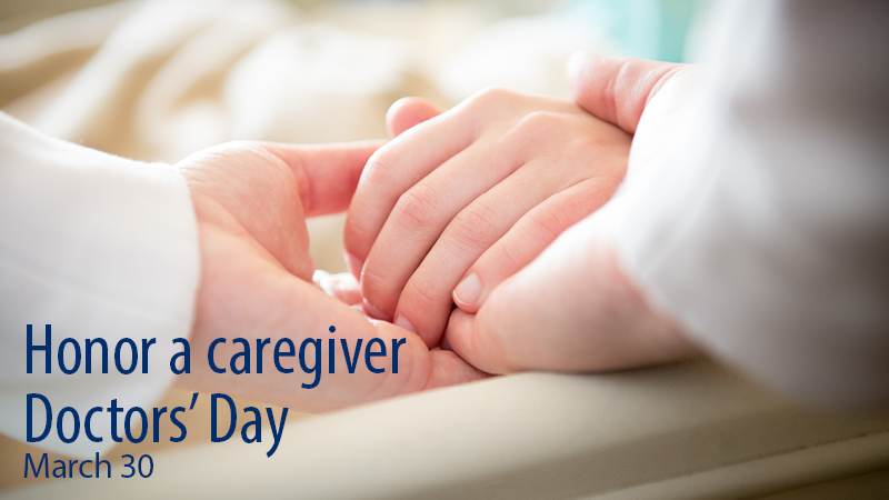 Honor a caregiver - Doctor's Day - March 30